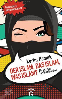 Der Islam, das Islam, was Islam? von Pamuk,  Kerim