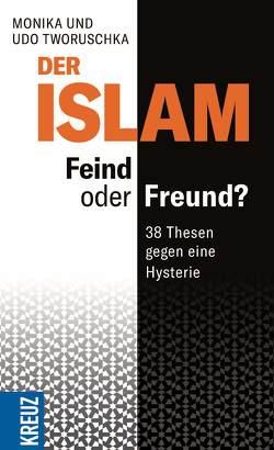 Der Islam – Feind oder Freund? von Tworuschka,  Monika, Tworuschka,  Udo