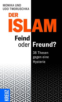 Der Islam – Feind oder Freund? von Tworuschka,  Monika, Tworuschka,  Uwe