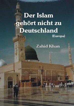 Der Islam gehört nicht zu Deutschland von Khan,  Zahid Ali