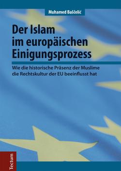 Der Islam im europäischen Einigungsprozess von Baščelić,  Muhamed
