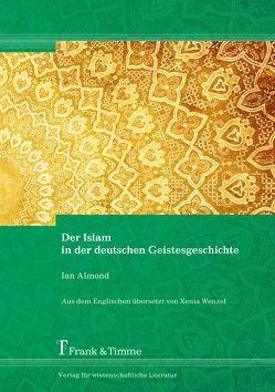 Der Islam in der deutschen Geistesgeschichte von Almond,  Ian, Wenzel,  Xenia