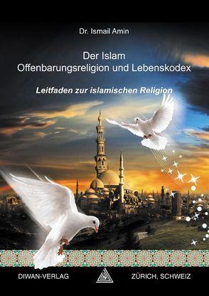 Der Islam Offenbarungsreligion und Lebenskodex von Amin,  Ismail