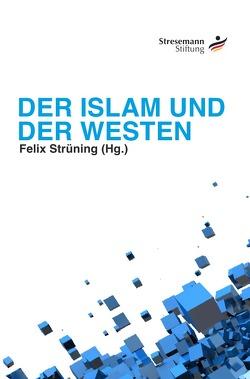 Der Islam und der Westen von Strüning,  Felix