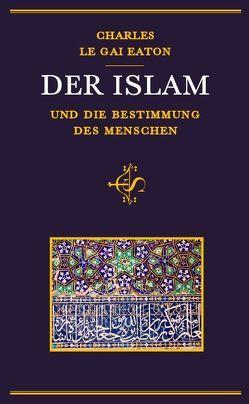 Der Islam und die Bestimmung des Menschen von Eaton,  Charles Le Gai, Geis,  Klaus-Ulrich Ubaidullah, Schmid,  Eva-Liselotte