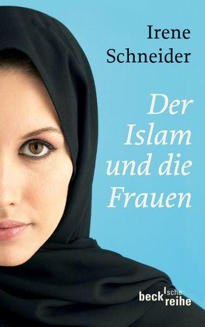 Der Islam und die Frauen von Schneider,  Irene