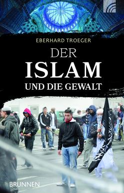 Der Islam und die Gewalt von Troeger,  Eberhard