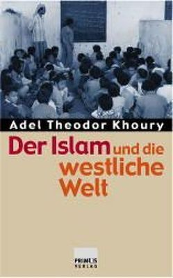Der Islam und die westliche Welt von Khoury,  Adel Th