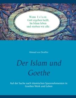 Der Islam und Goethe von Denffer,  Ahmad von