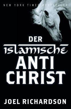 Der islamische Antichrist von Joel,  Richardson
