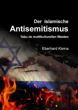 Der islamische Antisemitismus von Kleina,  Eberhard