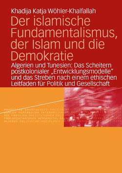 Der islamische Fundamentalismus, der Islam und die Demokratie von Wöhler-Khalfallah,  Khadija Katja