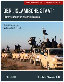 """Der """"Islamische Staat"""" von Frankfurter Allgemeine Archiv, Lerch,  Wolfgang Günter, Trötscher,  Hans Peter"""