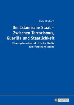 Der Islamische Staat – Zwischen Terrorismus, Guerilla und Staatlichkeit von Horbach,  Kevin