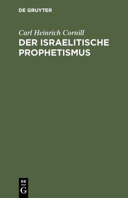 Der israelitische Prophetismus von Cornill,  Carl Heinrich, Preuss,  Friedrich