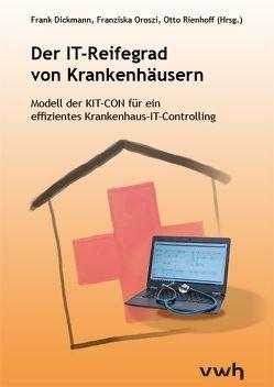 Der IT-Reifegrad von Krankenhäusern von Dickmann,  Frank, Oroszi,  Franziska, Rienhoff,  Otto