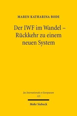 Der IWF im Wandel – Rückkehr zu einem neuen System von Bode,  Maren Katharina