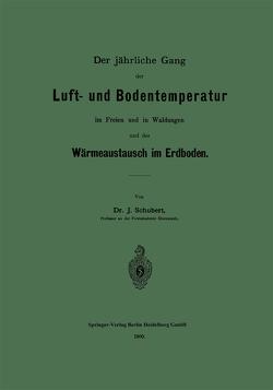 Der jährliche Gang der Luft- und Bodentemperatur im Freien und in Waldungen und der Wärmeaustausch im Erdboden von Schubert,  Johannes O.