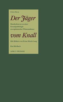 Der Jäger vom Knall von Dick,  Uwe, Lang,  Ernst M