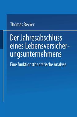 Der Jahresabschluss eines Lebensversicherungsunternehmens von Becker,  Thomas