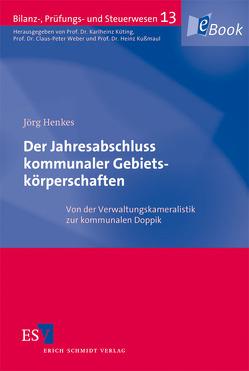 Der Jahresabschluss kommunaler Gebietskörperschaften von Henkes,  Jörg