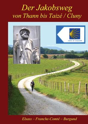 Der Jakobsweg von Thann bis Taizé/Cluny von Bahmüller,  Hans J, Burkhardt,  Berthold
