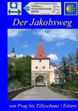 Der Jakobsweg von Prag bis Tillyschanz/Eslarn von Bahmüller,  Hans J, Kischel,  Hans J, Maier,  Robert, Podlesný,  Jiří