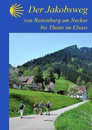 Der Jakobsweg von Rottenburg am Neckar bis Thann im Elsass von Bahmüller,  Hans J, Florl,  Renate