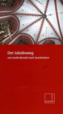 Der Jakobsweg von Sankt Wendel nach Saarbrücken von Burgard,  Paul, Linsmayer,  Ludwig