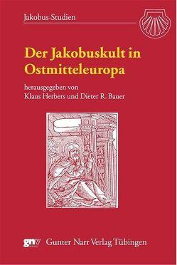 Der Jakobuskult in Ostmitteleuropa von Bauer,  Dieter R., Herbers,  Klaus