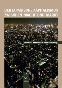 Der japanische Kapitalismus zwischen Macht und Markt von Elis,  Volker, Nishiyama,  Takahiro
