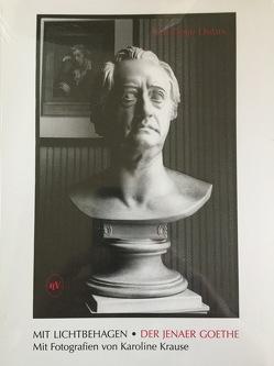 Der Jenaer Goethe Mit Fotografien von Karoline Krause von Dwars,  Jens-Fietje
