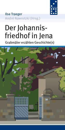 Der Johannisfriedhof in Jena von Ilse,  Traeger, Nawrotzki,  André
