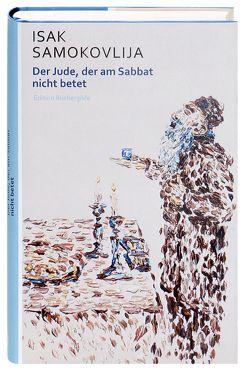 Der Jude, der am Sabbat nicht betet von Creutziger,  Werner, Jähnichen,  Waltraud und Manfred, Karahasan,  Dževad, Samokovlija,  Isak, Trojanow,  Ilija