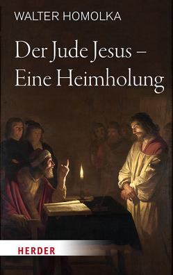 Der Jude Jesus – Eine Heimholung von Homolka,  Walter, Tück,  Jan Heiner