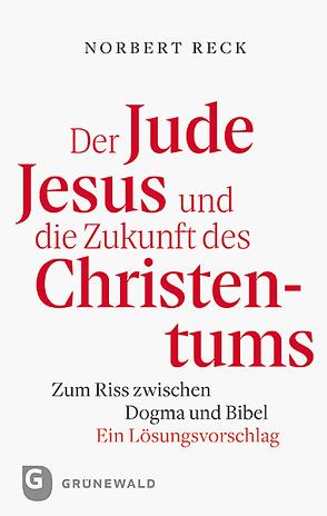 Der Jude Jesus und die Zukunft des Christentums von Reck,  Norbert