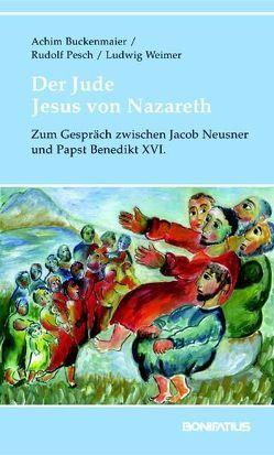 Der Jude Jesus von Nazareth von Buckenmaier,  Achim, Pesch,  Rudolf, Weimer,  Ludwig