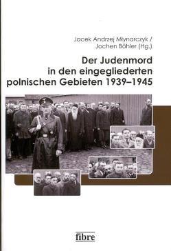 Der Judenmord in den eingegliederten polnischen Gebieten 1939–1945 von Böhler,  Jochen, Młynarczyk,  Jacek Andrzej