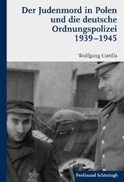 Der Judenmord in Polen und die deutsche Ordnungspolizei 1939-1945 von Curilla,  Wolfgang