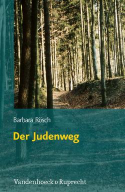 Der Judenweg von Rösch,  Barbara