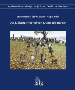Der jüdische Friedhof von Krumbach-Hürben von Bloch,  Esther, Bloch,  Ralph, Bosch,  Erwin, Knufinke,  Ulrich, Koch,  Roman