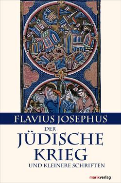Der Jüdische Krieg und Kleinere Schriften von Josephus,  Flavius, Tilly,  Michael
