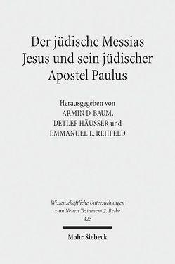 Der jüdische Messias Jesus und sein jüdischer Apostel Paulus von Baum,  Armin D., Häusser,  Detlef, Rehfeld,  Emmanuel L.