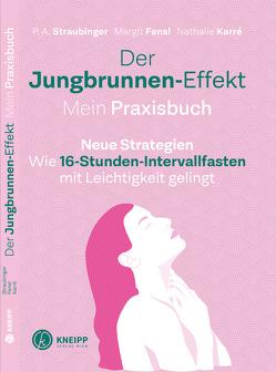 Der Jungbrunnen-Effekt. Mein Praxisbuch von Fensl,  Margit, Karré,  Nathalie, Straubinger,  P.A.