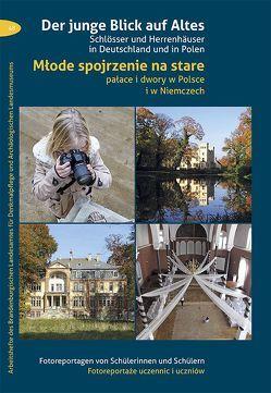 Der junge Blick auf Altes / Młode spojrzenie na stare von Brandenburgisches Landesamt für Denkmalpflege und Archäologisches Landesmuseum
