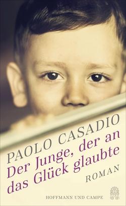 Der Junge, der an das Glück glaubte von Casadio,  Paolo, Kopetzki,  Annette