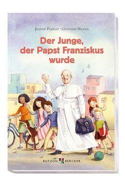 Der Junge, der Papst Franziskus wurde von Manna,  Giovanni, Perego,  Jeanne