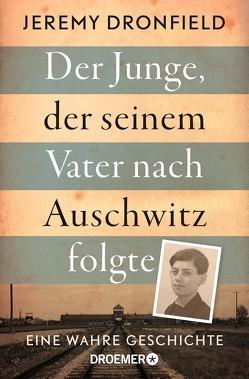 Der Junge, der seinem Vater nach Auschwitz folgte von Dronfield,  Jeremy