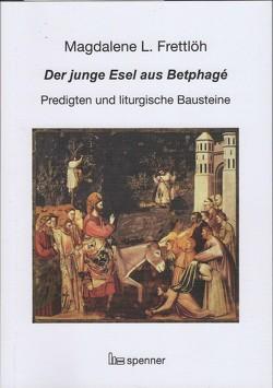 Der junge Esel aus Betphagé. von Frettlöh,  Magdalene L
