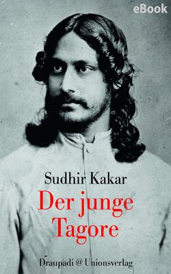 Der junge Tagore von Dasgupta,  Barbara, Kakar,  Sudhir